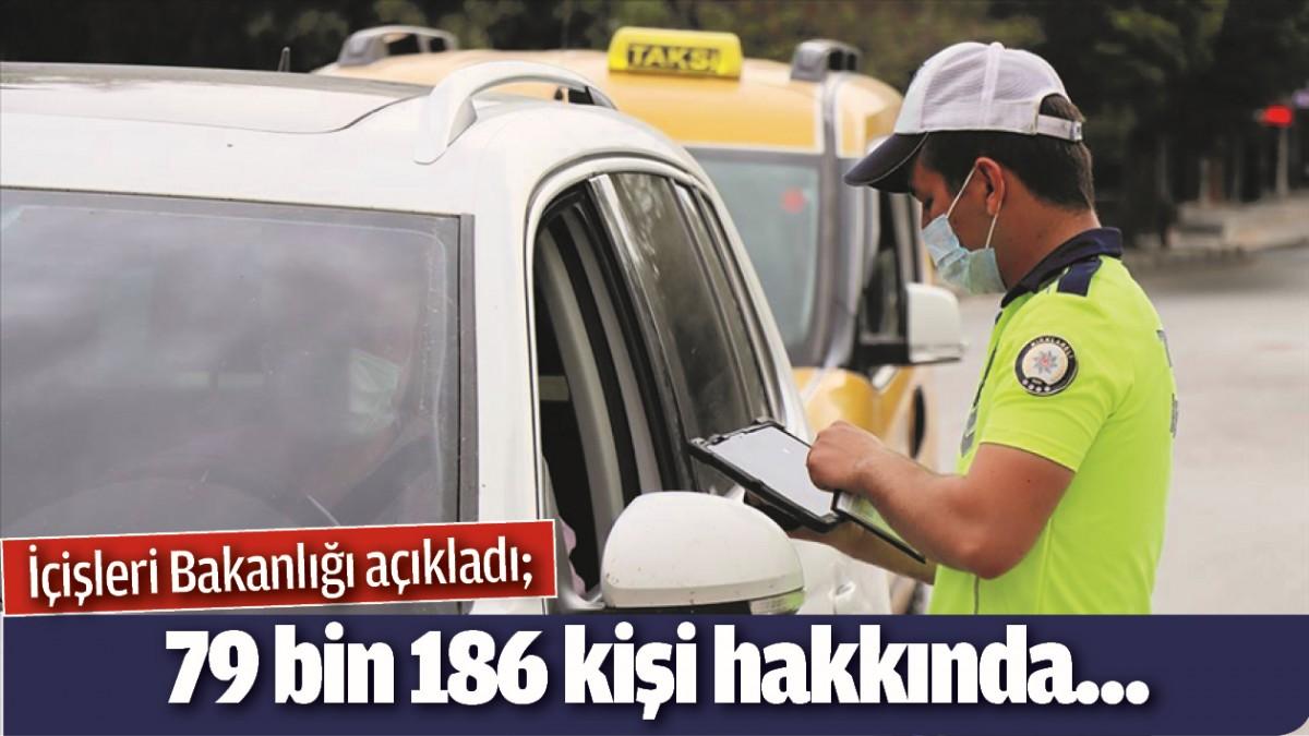 İçişleri Bakanlığı açıkladı; 79 bin 186 kişi hakkında...